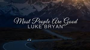 Most People Are Good- Luke Bryan ( Lyrics) - YouTube Luke Bryan Shares The Story Behind His Single Fast Sounds Like Luke Bryan Performing That Old Tacklebox Youtube Best Place To Sell Last Minute Concert Tickets Missoula Mt We Rode In Trucksluke Bryanlyrics Thats My Kind Of Night Tour Perfomance Video Music Sleeping Eden General Country Most People Are Good Lyrics Rode In Trucks By Pandora Amazoncom Appstore For Android Doin Thing Genius