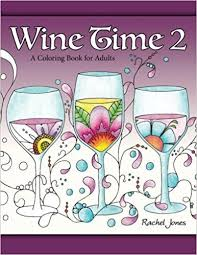 Wine Time 2 A Stress Relieving Coloring Book For Adults Filled With Whimsy And