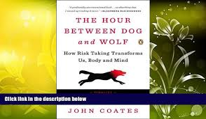 Download The Hour Between Dog And Wolf How Risk Taking Transforms Us Body Mind Books Online