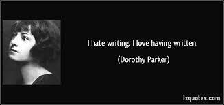 I Hate Writing Love Having Written