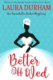 Better Off Wed Annabelle Archer Wedding Planner Mystery Book 1 By Durham