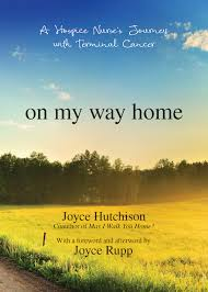 My Way Home A Hospice Nurse s Journey with Terminal Cancer