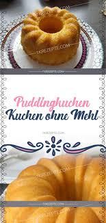 puddingkuchen kuchen ohne mehl pudding cake desserts