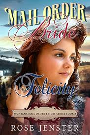 Mail Order Bride Felicity A Sweet Western Historical Romance Montana Brides Series