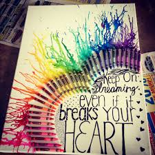 Keep On Dreaming Even If It Breaks Your Heart3 Crayon Art