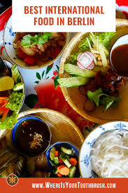 best international cuisine how to find the best international food in berlin where is your
