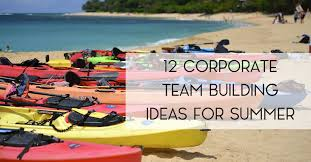 Here Are 12 Summer Team Building Activities To Get You Started