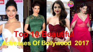 Top 10 Beautiful Actresses Of Bollywood In India 2017