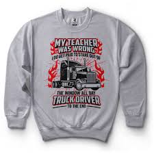 Truck Driver Tee Funny My Teacher Was Wrong Shirt Hilarious Gift For ...
