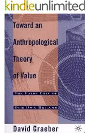 Toward An Anthropological Theory Of Value The False Coin Our Own Dreams