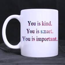 Funny Printed Coffee Mug Quotes You Is Kindyou Smartyou