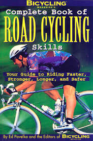Bicycling Magazines Complete Book Of Road Cycling Skills