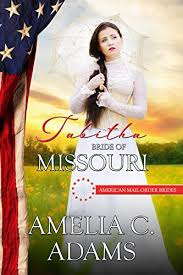 Tabitha Bride Of Missouri American Mail Order Brides Series Book 24 By