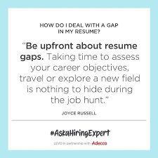 Q I am job hunting and I am worried how potential employers will look at the gap in my resume How do I explain it in a way that makes me e