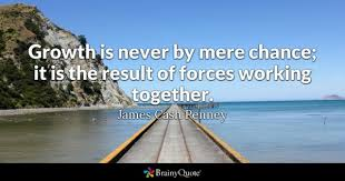Growth Is Never By Mere Chance It The Result Of Forces Working Together