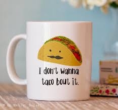 Great Cute Coffee Cup Funny Mug I Don T Wanna Taco Bout It Unique Zoom With