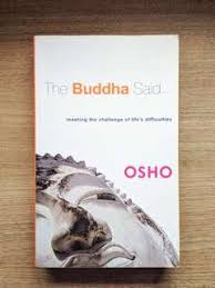 The Buddha Said Meeting Challenge Of Lifes Difficulties Osho