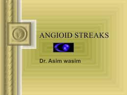 ANGIOID STREAKS Dr Asim Wasim