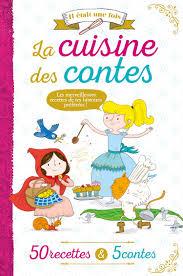 recette de cuisine pour les enfants recettes livre de conte gourmand