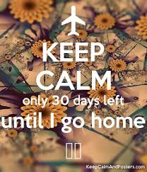 KEEP CALM Only 30 Days Left Until I Go Home Poster