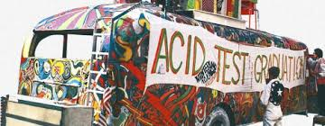 All The Things People Whisper And Get Reminiscent About Today Comes Alive In Electric Kool Aid Acid Test It Certainly Was A Ride Most Literal