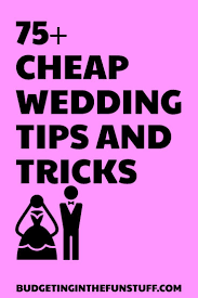 75 Cheap Wedding Tips and Tricks for Events of Any Size