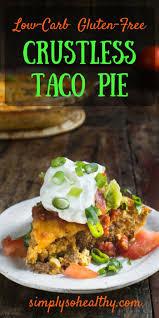 Weight Watchers Crustless Pumpkin Pie With Bisquick by Best 25 Taco Pie Recipes Ideas On Pinterest Taco Bake Casserole