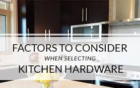 Factors to Consider When Selecting Kitchen Hardware