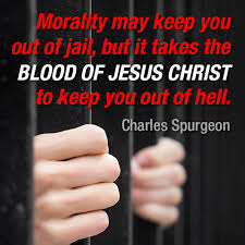 Morality May Keep You Out Of Jail But It Takes The Blood Jesus Christ