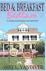 Amazon Bed Breakfast Bedlam A Logan Dickerson Cozy Mystery 9781521726181 Abby L Vandiver Books