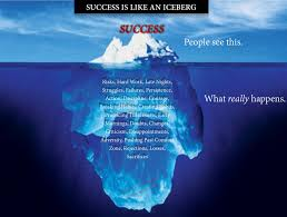 Success is like an iceberg What you see is success but you had no