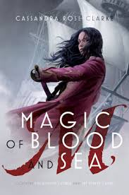 Magic Of Blood And Sea The Assassins Curse Pirates Wish By Cassandra Rose Clarke ISBN 13 978 1481476416 Publisher Saga Press Pages 608