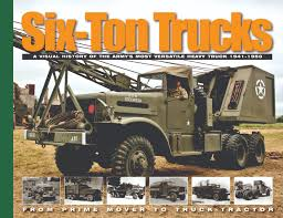 Six-Ton Trucks: A Visual History Of The Army's Most Versatile Heavy ...