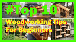 top 10 woodworking tips for beginners woodworking plans youtube