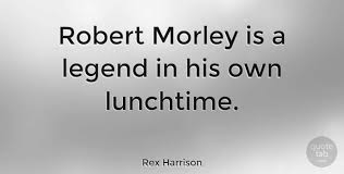 Robert Morley Is A Legend In His Own Lunchtime