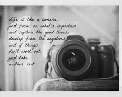 Life is like photography focus on what s important take your best shot and capture the moment 340…