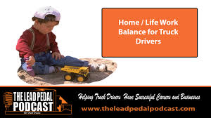 100 The Life Of A Truck Driver Lead Pedal Podcast For S LP299 Creating A Work
