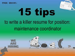 15 Tips 1 To Write A Killer Resume For Position FREE EBOOK Maintenance Coordinator
