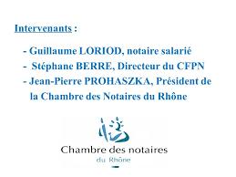 chambre des notaire du rhone les debats du notariat 4 septembre ppt télécharger