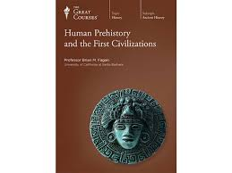 Human Prehistory And The First Civilizations Prof Fagan Ancient Medieval History