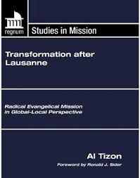 Transformation After Lausanne Radical Evangelical Mission In Global Local Perspective