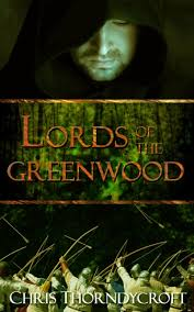 Chris Thorndycroft On Blog Tour For Lords Of The Greenwood March 30