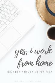 i work from home no i don t have time for that