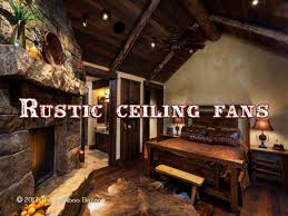 Canarm Ceiling Fan Instructions by Rustic Ceiling Fans With Lights A Guide To The Best Of 2017