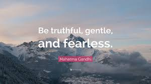 Mahatma Gandhi Quote Be Truthful Gentle And Fearless