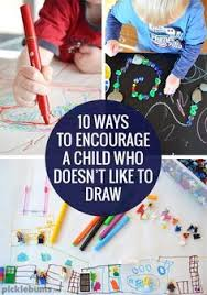 Ten Ways To Encourage A Child Who Doesnt Like Drawing Learning ActivitiesToddler ActivitiesKids LearningArt