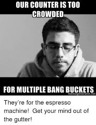 Mind Net And Espresso OUR COUNTER IS T00 CROWDED FOR MULTIPLE BANG BUGKETS