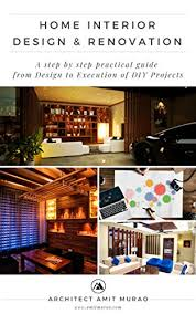Home Interior Pics Home Interior Design Renovation A Step By Step Practical Guide From Design To Execution Of Diy Projects Edition