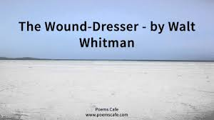 the wound dresser by walt whitman youtube