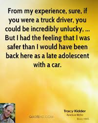 Tracy Kidder Quotes | QuoteHD 266 Truck Quotes 5 Quoteprism Trucker Funny Truck Driver Quotes Gift For Truckers Tshirt Out Of Road Driverless Vehicles Are Replacing The Trucker 10 Morgan Freeman On Life Death Success And Struggle Trucking Quotes Of The Day 7809689 Ejobnetinfo Is Full Of Risks Ltl Driver Stuff Driving Schools Class B Download Mercial Resume The Realities Dating A Bittersweet Taken By A Smokin Hot New Black Tees T Shirt S Chazz Palminteri Quote Im Very Proud Being Italiamerican 38 Funny Comments Written Pakistani Trucks Rikshaws 2017 Best Apps In 2018 Awesome Road